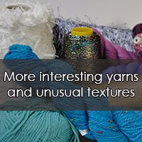 More interesting and textured yarns 4ply to chunky hand knit and machine yarns